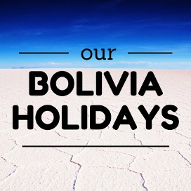 Our Bolivia Holidays