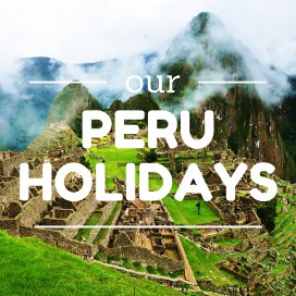 Our Peru Holidays