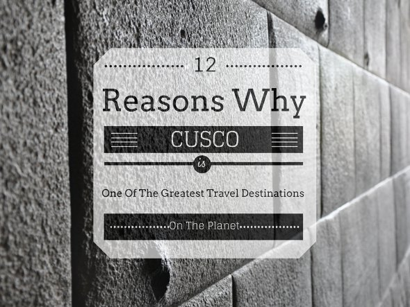 12 Reasons Why Cusco Is One Of The Greatest Travel Destinations